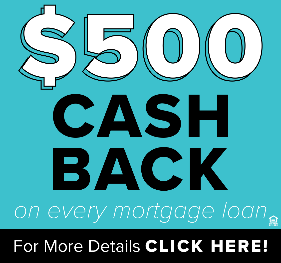 "image with the text ""$500 cash back on every mortgage loan. For more information click here!"""